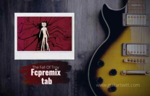 Read more about the article The Fall Of Troy – Fcpremix tab