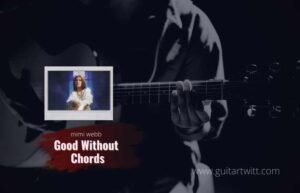 Read more about the article mimi webb – Good Without chords