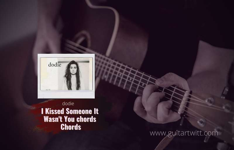 I Kissed Someone It Wasnt You chords