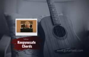 Read more about the article Yahya – Keepyousafe chords