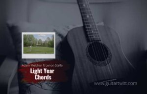 Read more about the article Adam Melchor – Light Year chords feat. Lennon Stella