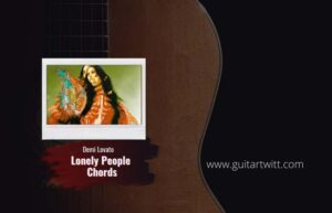 Read more about the article Demi Lovato – Lonely People chords