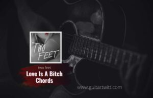 Read more about the article Two Feet – Love Is A B*tch Intro tab