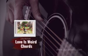 Read more about the article Julia Michaels – Love Is Weird chords
