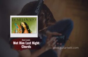 Read more about the article Demi Lovato – Met Him Last Night chords feat. Ariana Grande