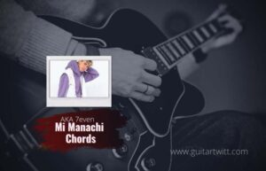 Read more about the article Aka 7even – Mi Manchi Chords