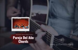 Read more about the article Sebastián Yatra & Myke Towers – Pareja Del Año chords