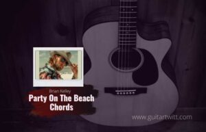 Read more about the article Brian Kelley – Party On The Beach chords