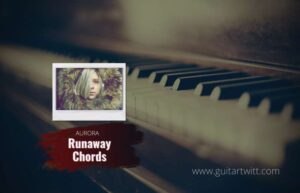 Read more about the article Aurora – Runaway Chords