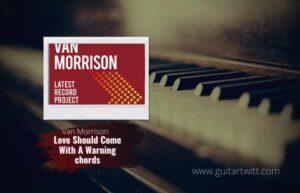Read more about the article Van Morrison – Love Should Come With A Warning chords