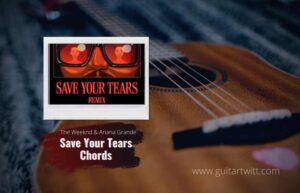 Read more about the article The Weeknd & Ariana Grande – Save Your Tears Remix Chords