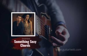 Read more about the article Smithfield – Something Sexy chords