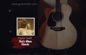 Read more about the article Taylor Swift – Thats When chords feat. Keith Urban