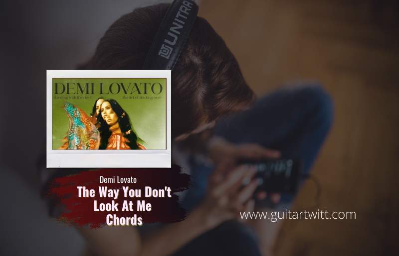 Read more about the article Demi Lovato – The Way You Don't Look At Me Chords