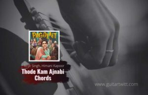 Read more about the article Pagglait: Thode Kam Ajnabi Chords by Arijit Singh & Himani Kapoor