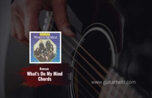 Read more about the article Kansas – What's On My Mind chords