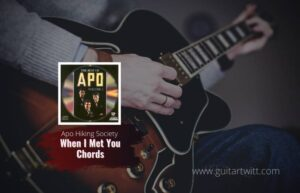 Read more about the article Apo Hiking Society – When I Met You chords