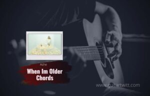 Read more about the article Ashe – When Im Older chords