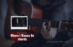 Read more about the article Eric Church – Where I Wanna Be chords