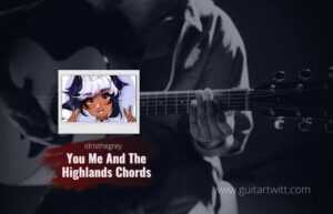 Read more about the article idristhegrey – You Me And The Highlands chords