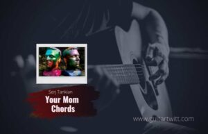 Read more about the article Serj Tankian – Your Mom chords