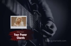 Read more about the article Your Power Chords by Billie Eilish