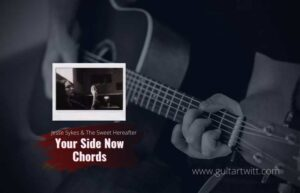 Read more about the article Jesse Sykes & The Sweet Hereafter – Your Side Now Chords