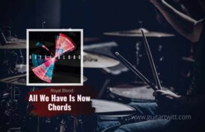 Read more about the article Royal Blood – All We Have Is Now chords