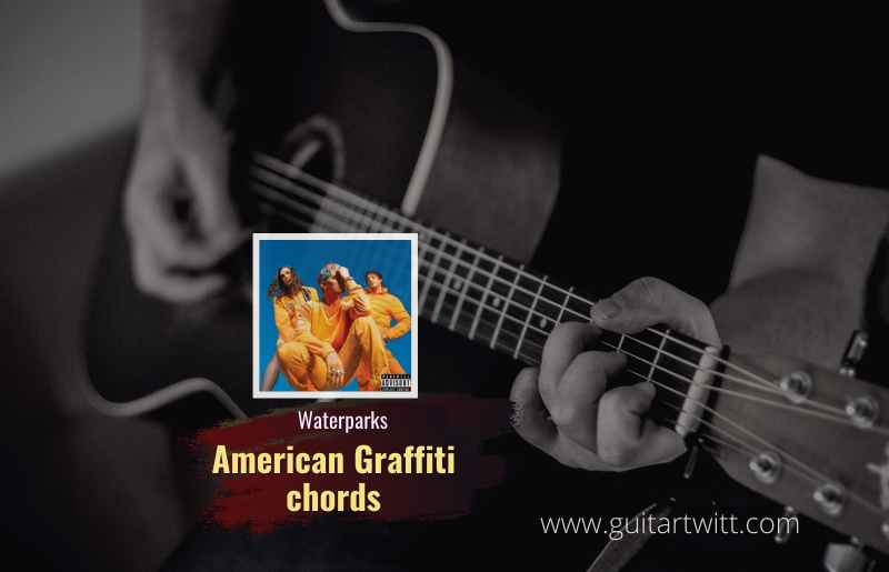 Read more about the article American Graffiti chords by Waterparks