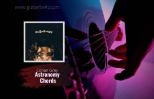 Read more about the article Conan Gray – Astronomy chords