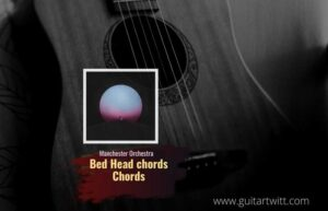Read more about the article Bed Head chords by Manchester Orchestra