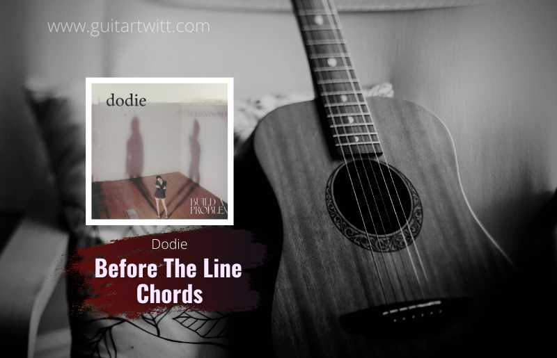 dodie - Before The Line chords 1