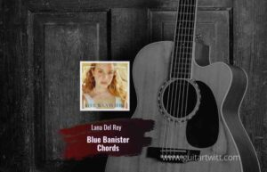 Read more about the article Lana Del Rey – Blue Banisters chords