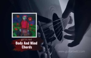 Read more about the article girl in red – Body And Mind chords