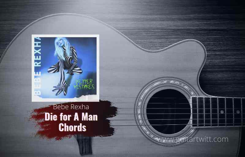 Read more about the article Bebe Rexha – Die For A Man Chords feat. Lil Uzi Vert