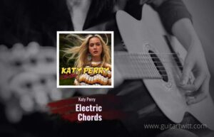Read more about the article Katy Perry – Electric Chords