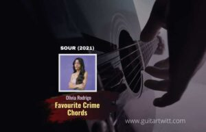 Read more about the article Favorite Crime chords by Olivia Rodrigo