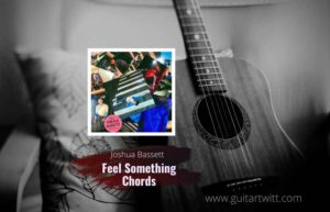Read more about the article Feel Something chords by Joshua Bassett