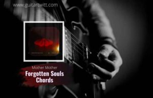 Read more about the article Mother Mother – Forgotten Souls chords