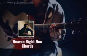 Read more about the article Thomas Rhett – Heaven Right Now chords