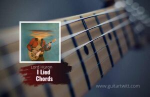 Read more about the article Lord Huron – I Lied chords feat. Allison Ponthier
