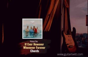 Read more about the article Picture This – If Ever However Whenever Forever chords