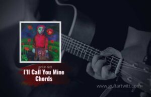 Read more about the article girl in red – I'll Call You Mine Chords