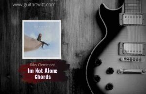 Read more about the article Riley Clemmons – Im Not Alone chords