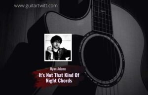 Read more about the article Ryan Adams – Its Not That Kind Of Night chords