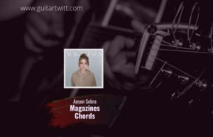 Read more about the article Anson Seabra – Magazines chords