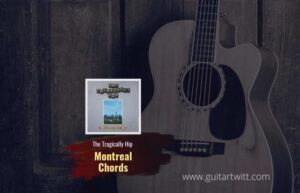 Read more about the article The Tragically Hip – Montreal chords
