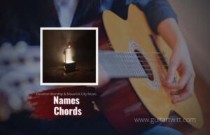 Read more about the article Names Chords by Elevation Worship & Maverick City Music