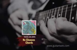 Read more about the article No Chances chords by twenty one pilots