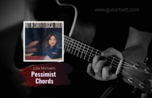 Read more about the article Pessimist chords by Julia Michaels